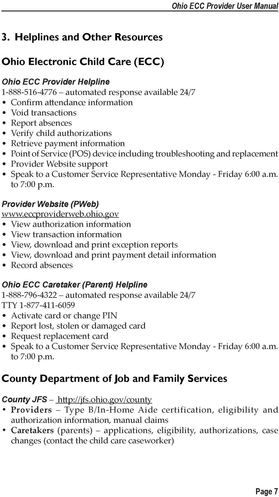 Representative Monday - Friday 6:00 a.m. to 7:00 p.m. Provider Website (PWeb) www.eccproviderweb.ohio.