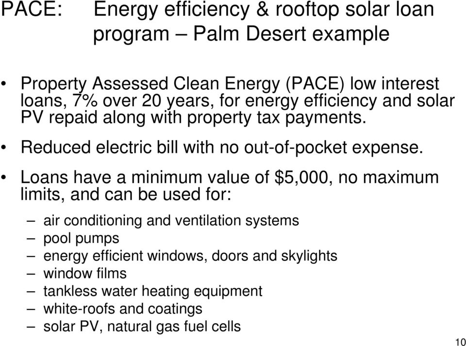 Loans have a minimum value of $5,000, no maximum limits, and can be used for: air conditioning and ventilation systems pool pumps energy