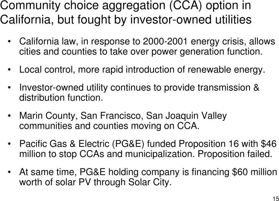Investor-owned utility continues to provide transmission & distribution function. Marin County, San Francisco, San Joaquin Valley communities and counties moving on CCA.