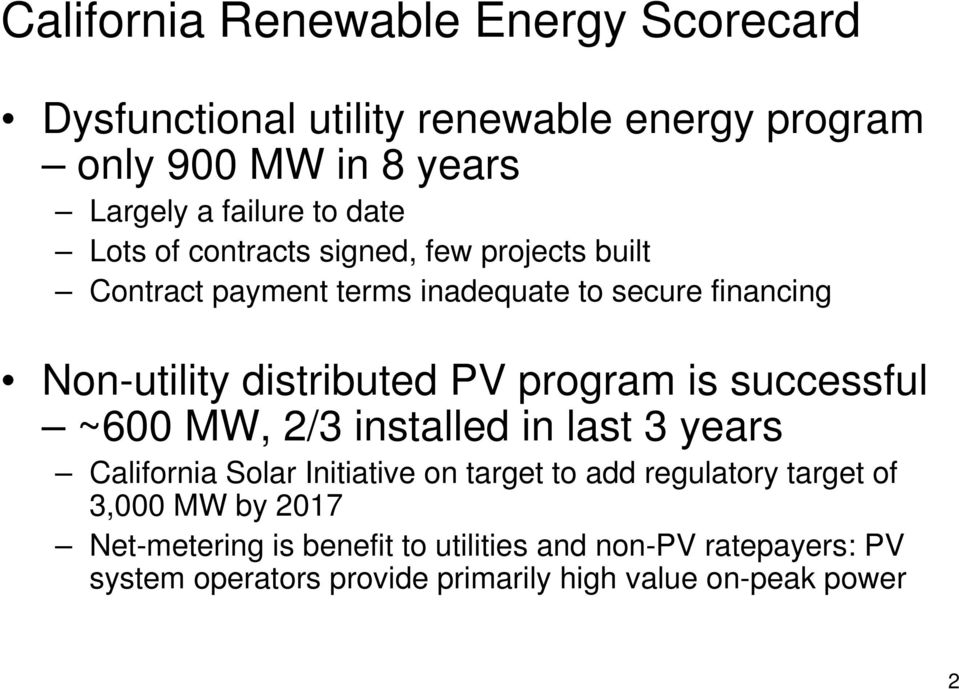 program is successful ~600 MW, 2/3 installed in last 3 years California Solar Initiative on target to add regulatory target of