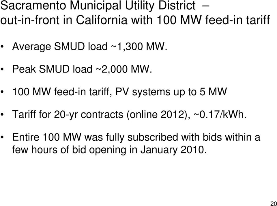 100 MW feed-in tariff, PV systems up to 5 MW Tariff for 20-yr contracts (online