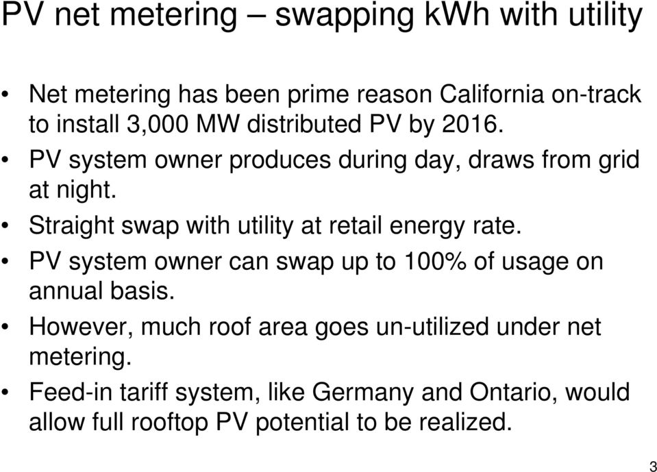 Straight swap with utility at retail energy rate. PV system owner can swap up to 100% of usage on annual basis.
