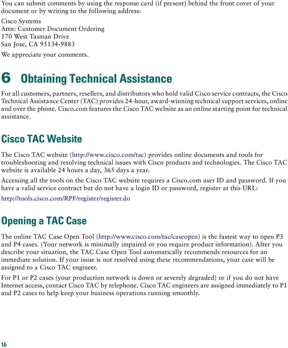 6 Obtaining Technical Assistance For all customers, partners, resellers, and distributors who hold valid Cisco service contracts, the Cisco Technical Assistance Center (TAC) provides 24-hour,