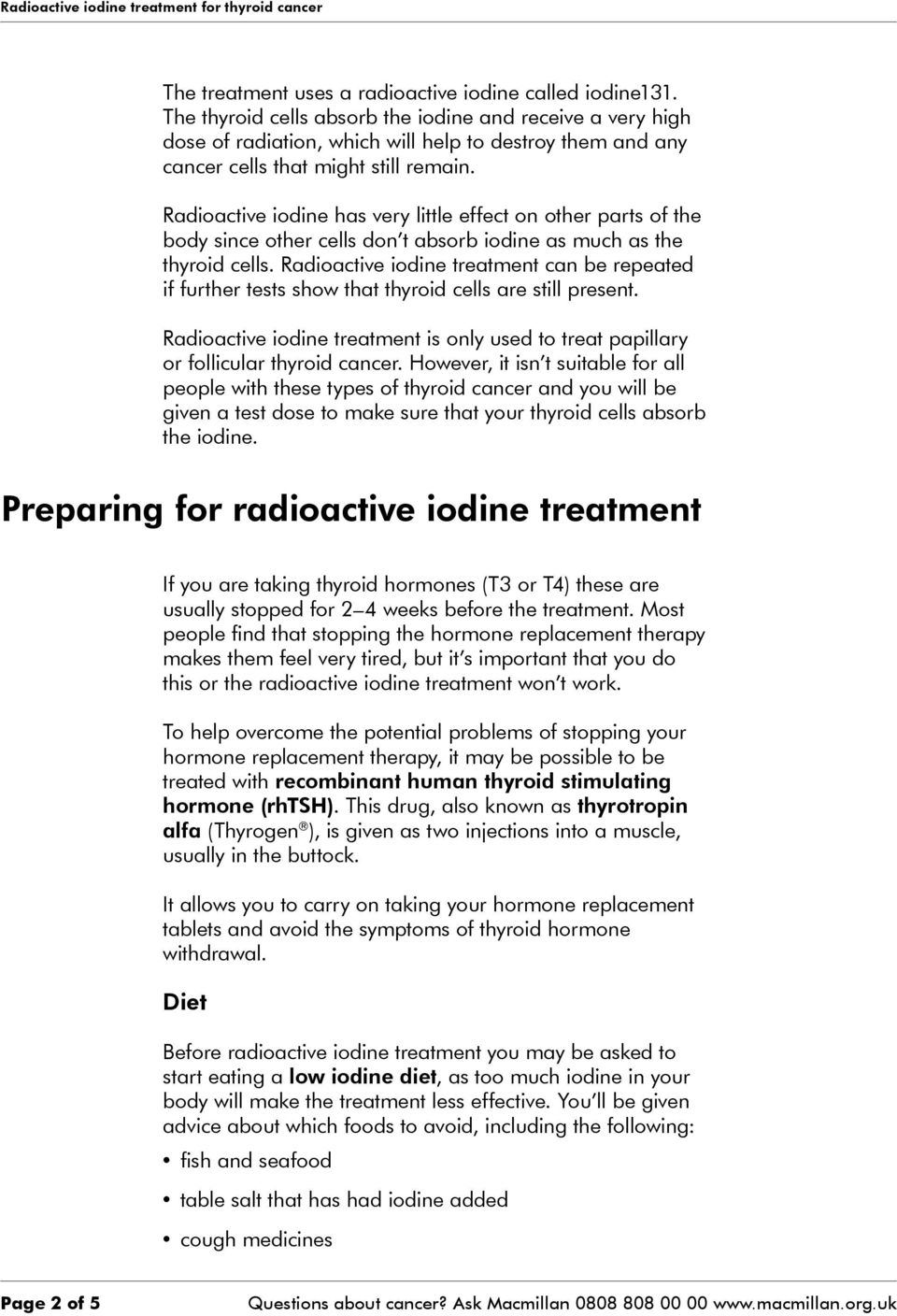 Radioactive iodine has very little effect on other parts of the body since other cells don t absorb iodine as much as the thyroid cells.