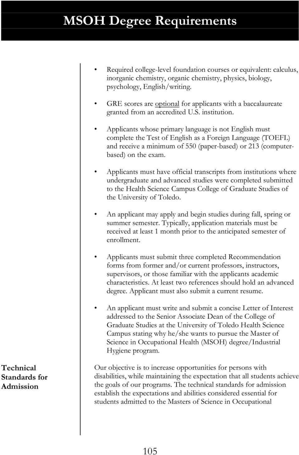 Applicants whose primary language is not English must complete the Test of English as a Foreign Language (TOEFL) and receive a minimum of 550 (paper-based) or 213 (computerbased) on the exam.