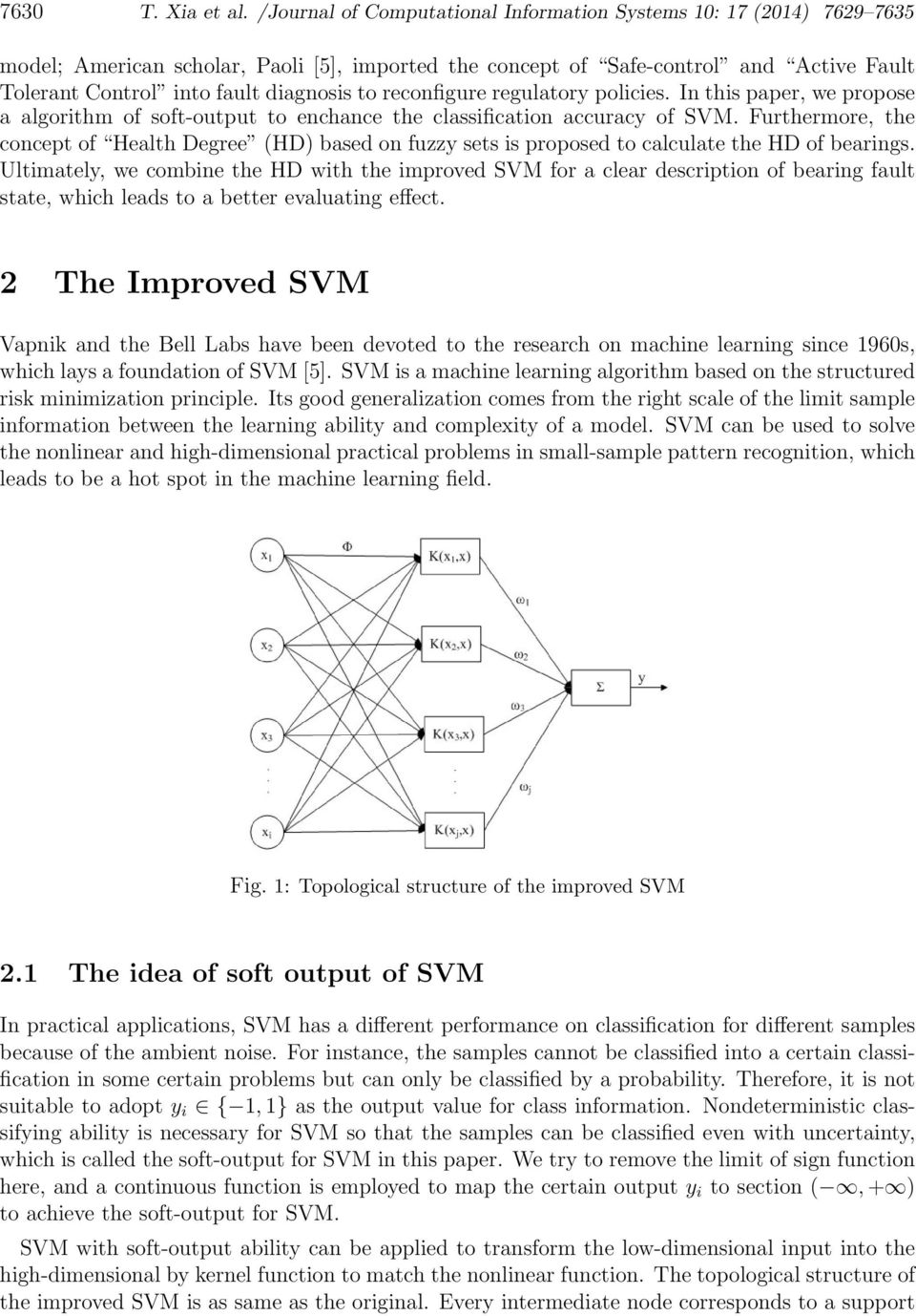 to reconfigure regulatory policies. In this paper, we propose a algorithm of soft-output to enchance the classification accuracy of SVM.