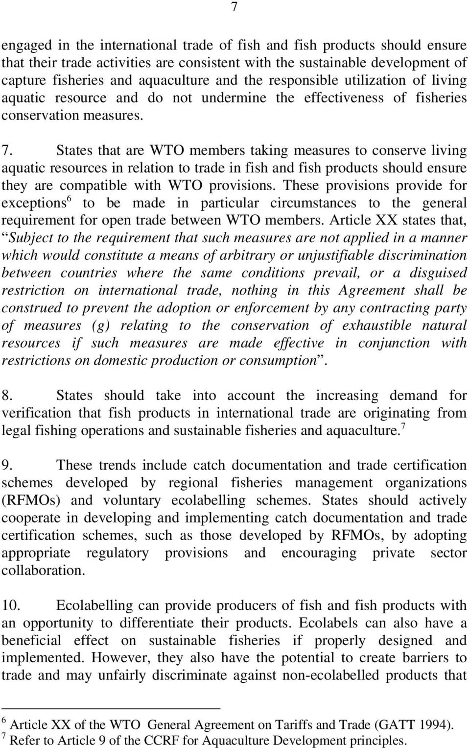 States that are WTO members taking measures to conserve living aquatic resources in relation to trade in fish and fish products should ensure they are compatible with WTO provisions.