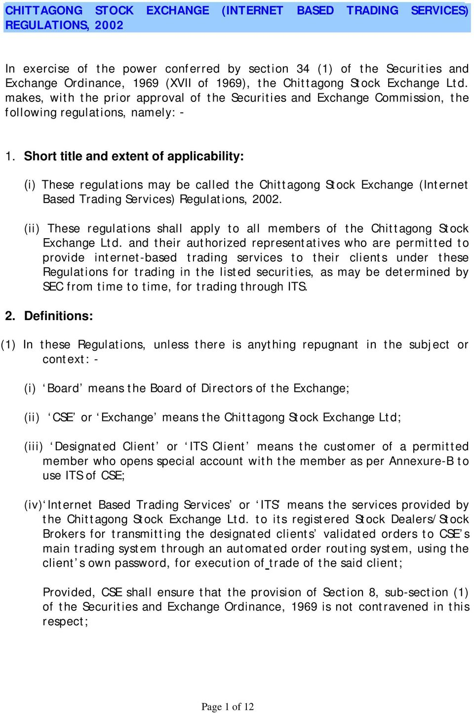 Short title and extent of applicability: (i) These regulations may be called the Chittagong Stock Exchange (Internet Based Trading Services) Regulations, 2002.