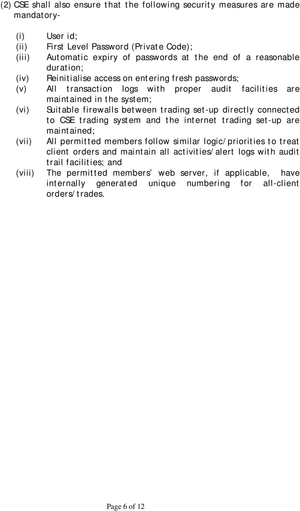trading set-up directly connected to CSE trading system and the internet trading set-up are maintained; (vii) All permitted members follow similar logic/priorities to treat client orders and