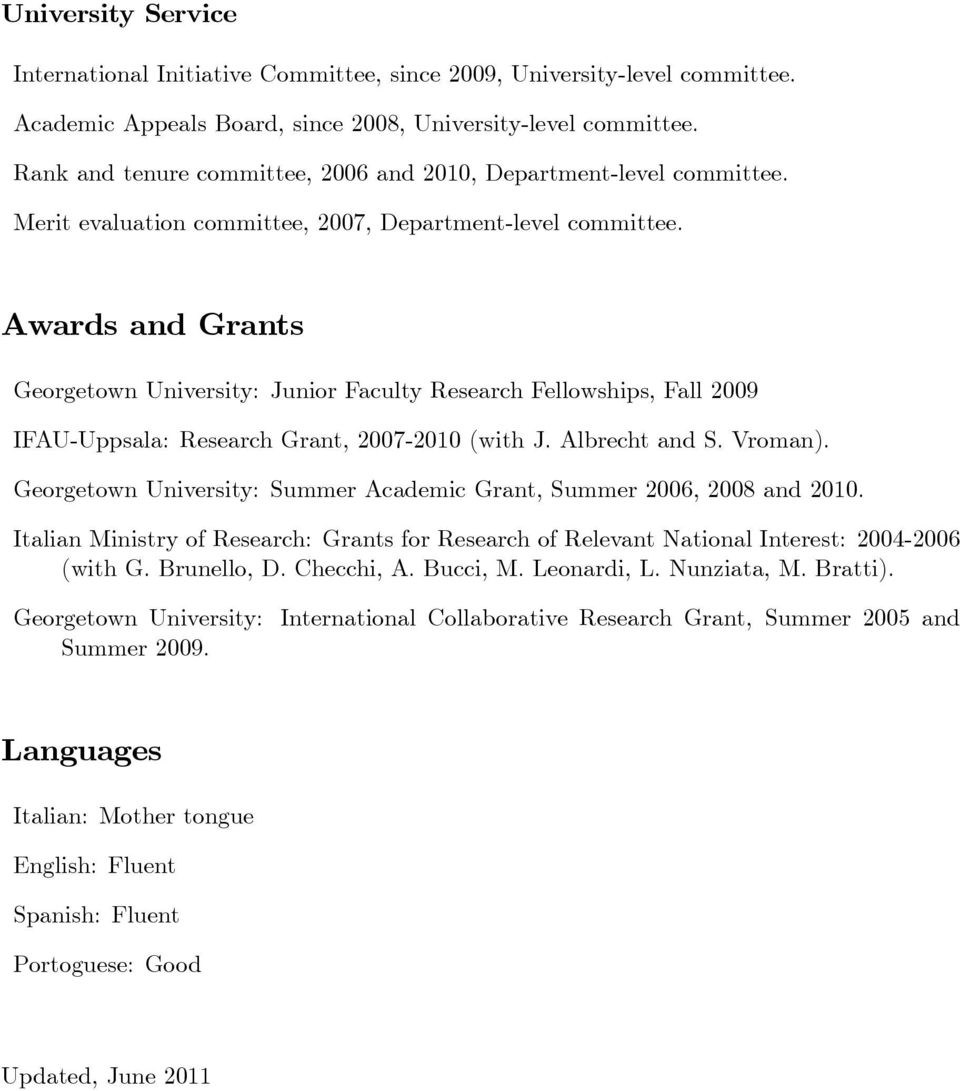 Awards and Grants Georgetown University: Junior Faculty Research Fellowships, Fall 2009 IFAU-Uppsala: Research Grant, 2007-2010 (with J. Albrecht and S. Vroman).