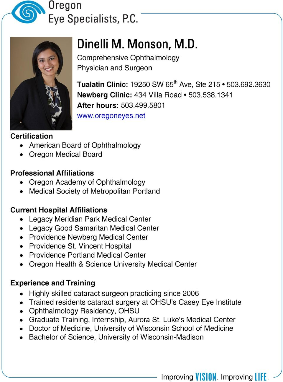 net Certification American Board of Ophthalmology Oregon Medical Board Professional Affiliations Oregon Academy of Ophthalmology Medical Society of Metropolitan Portland Current Hospital Affiliations