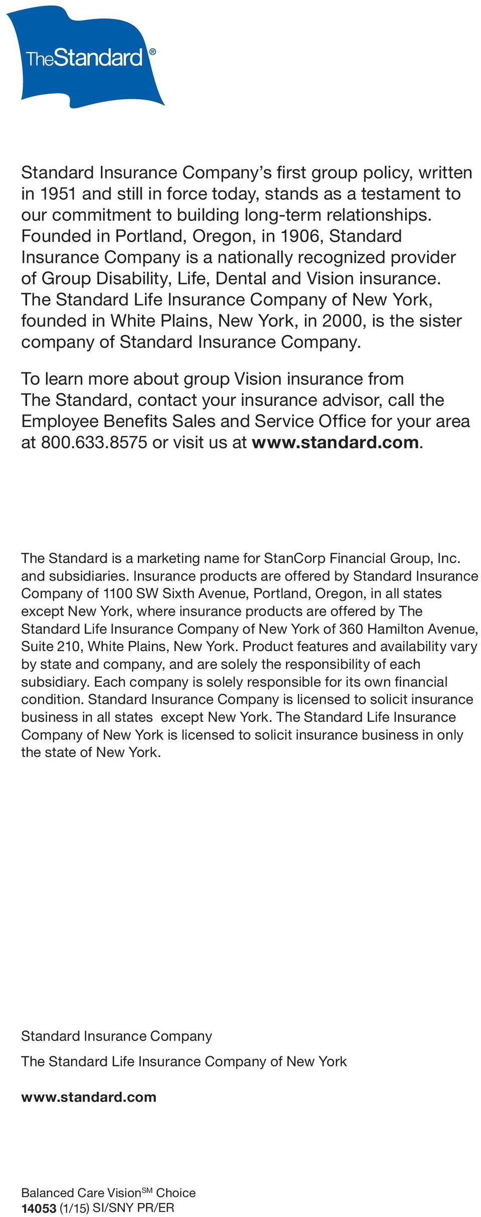 The Standard Life Insurance Company of New York, founded in White Plains, New York, in 2000, is the sister company of Standard Insurance Company.