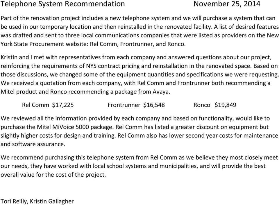 A list of desired features was drafted and sent to three local communications companies that were listed as providers on the New York State Procurement website: Rel Comm, Frontrunner, and Ronco.