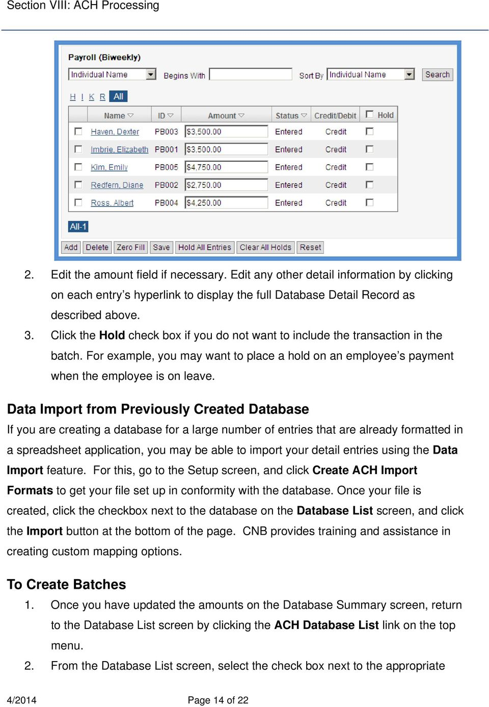 Data Import from Previously Created Database If you are creating a database for a large number of entries that are already formatted in a spreadsheet application, you may be able to import your