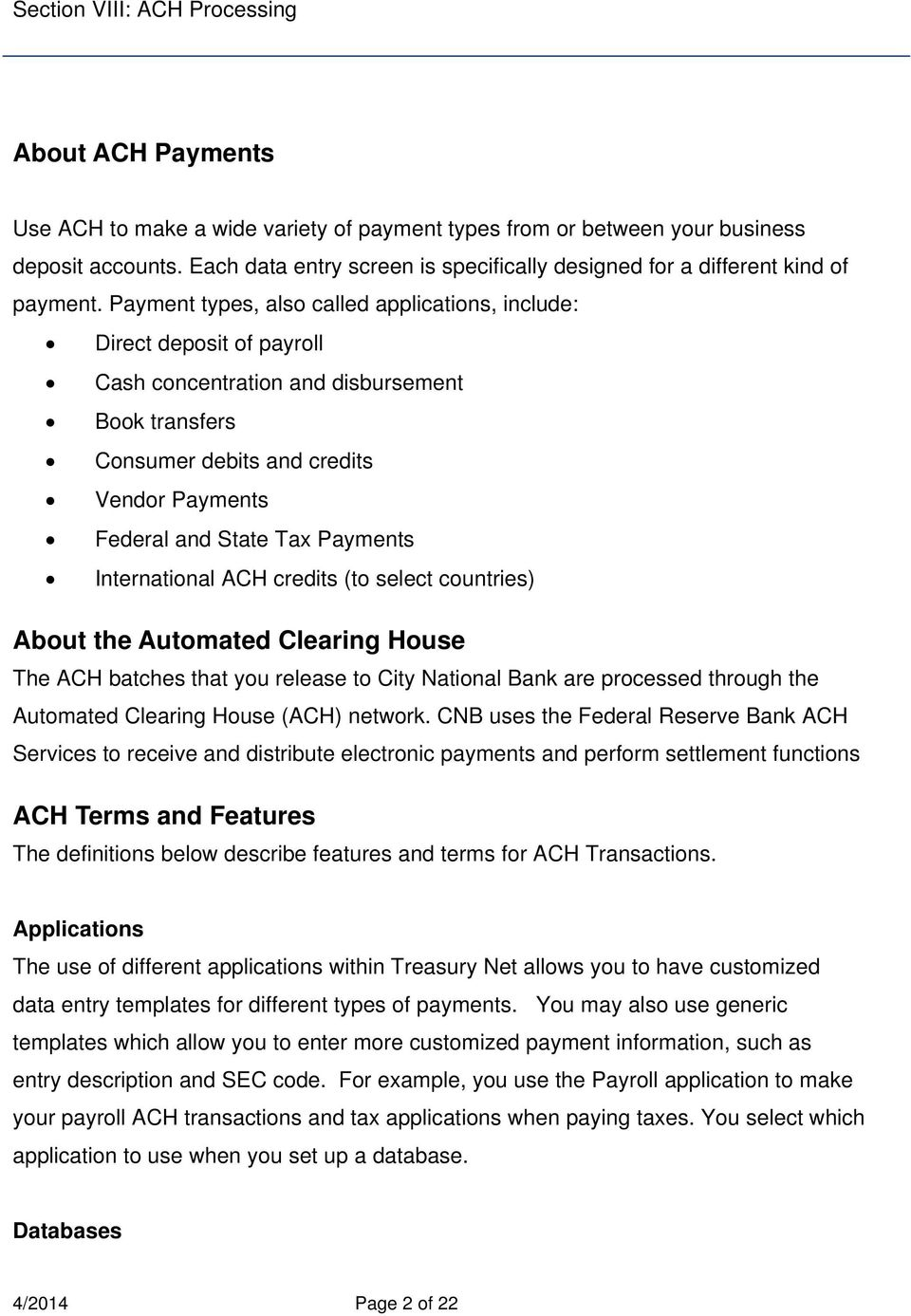 Payments International ACH credits (to select countries) About the Automated Clearing House The ACH batches that you release to City National Bank are processed through the Automated Clearing House