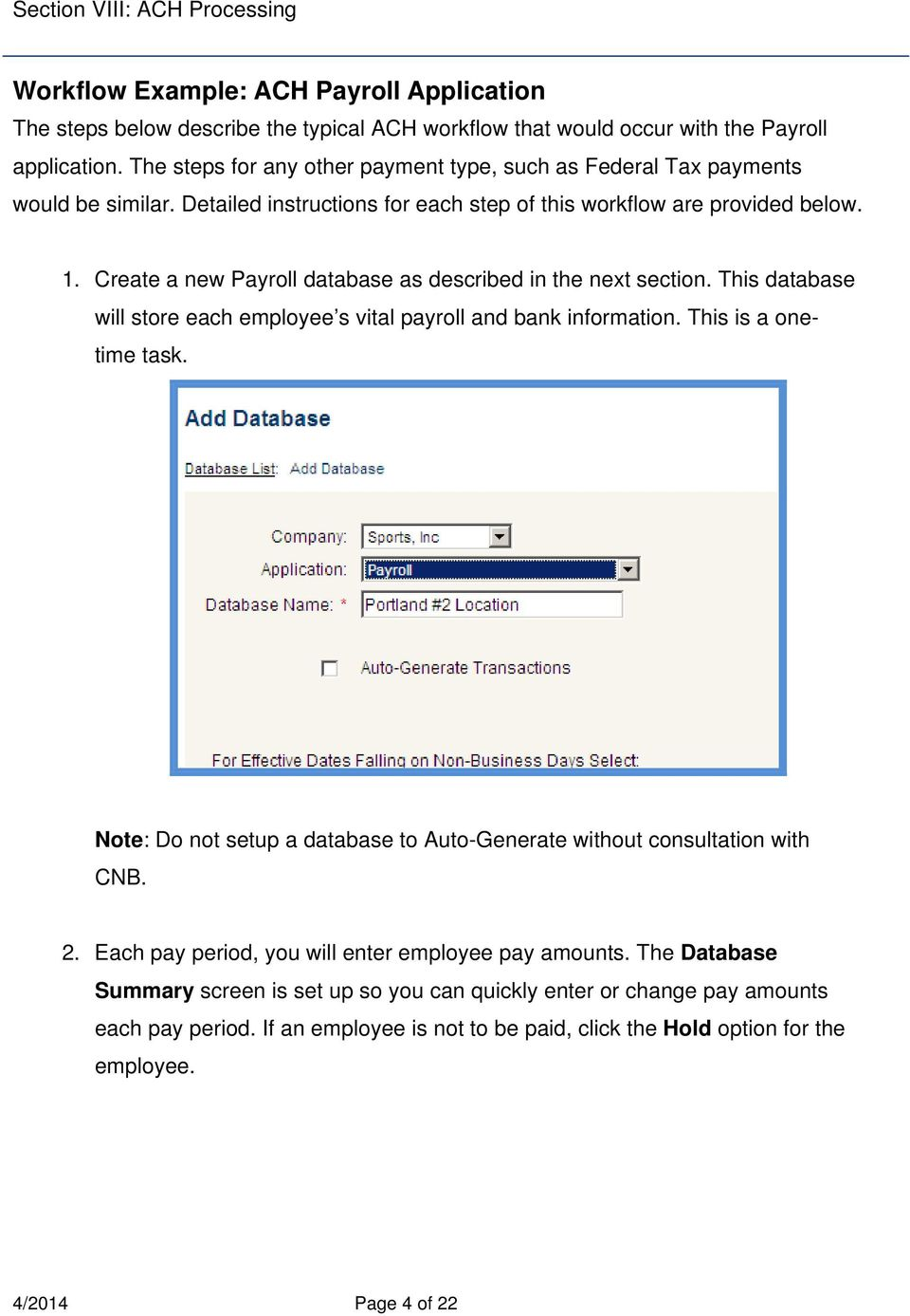 Create a new Payroll database as described in the next section. This database will store each employee s vital payroll and bank information. This is a onetime task.