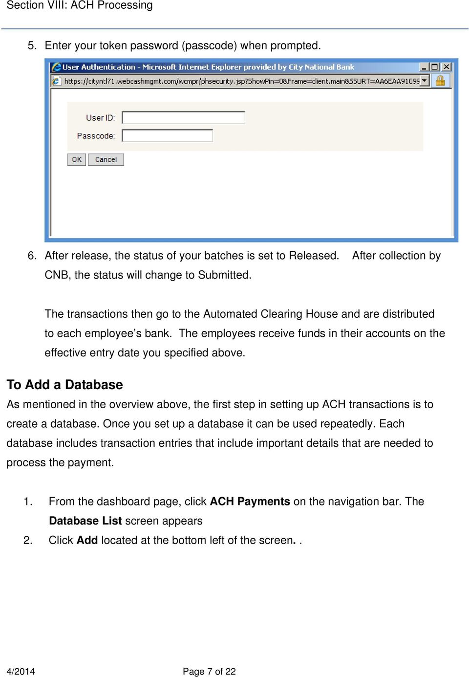To Add a Database As mentioned in the overview above, the first step in setting up ACH transactions is to create a database. Once you set up a database it can be used repeatedly.