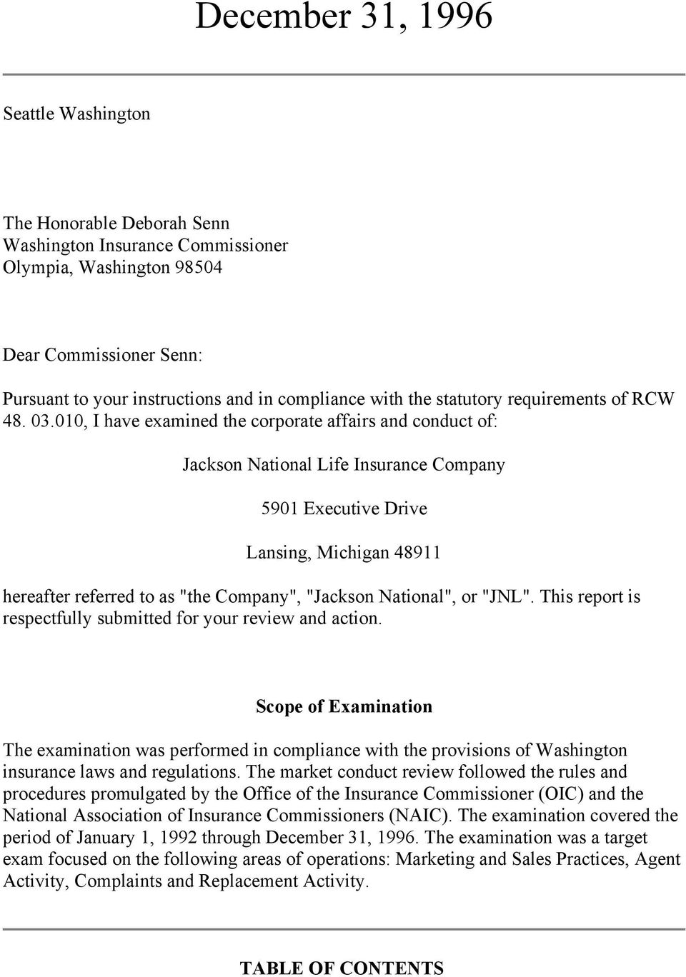 "010, I have examined the corporate affairs and conduct of: Jackson National Life Insurance Company 5901 Executive Drive Lansing, Michigan 48911 hereafter referred to as ""the Company"", ""Jackson"
