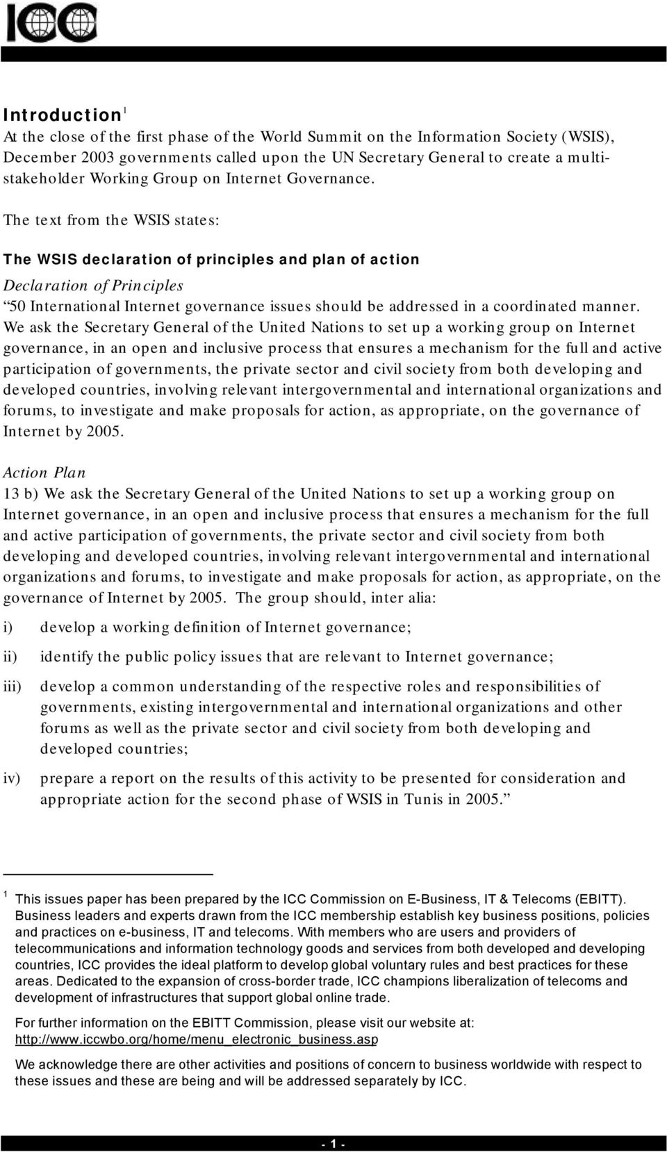 The text from the WSIS states: The WSIS declaration of principles and plan of action Declaration of Principles 50 International Internet governance issues should be addressed in a coordinated manner.