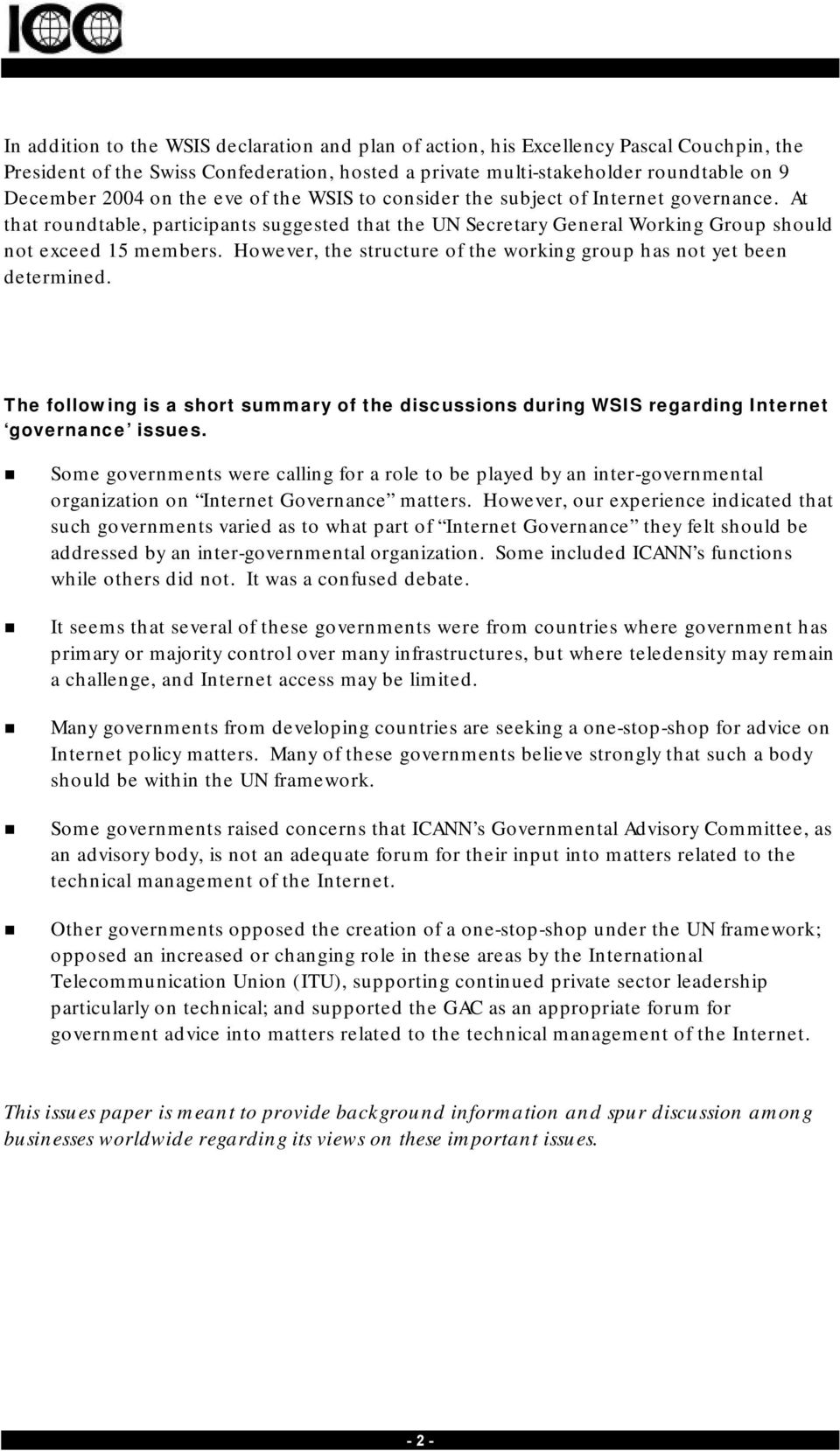 However, the structure of the working group has not yet been determined. The following is a short summary of the discussions during WSIS regarding Internet governance issues.