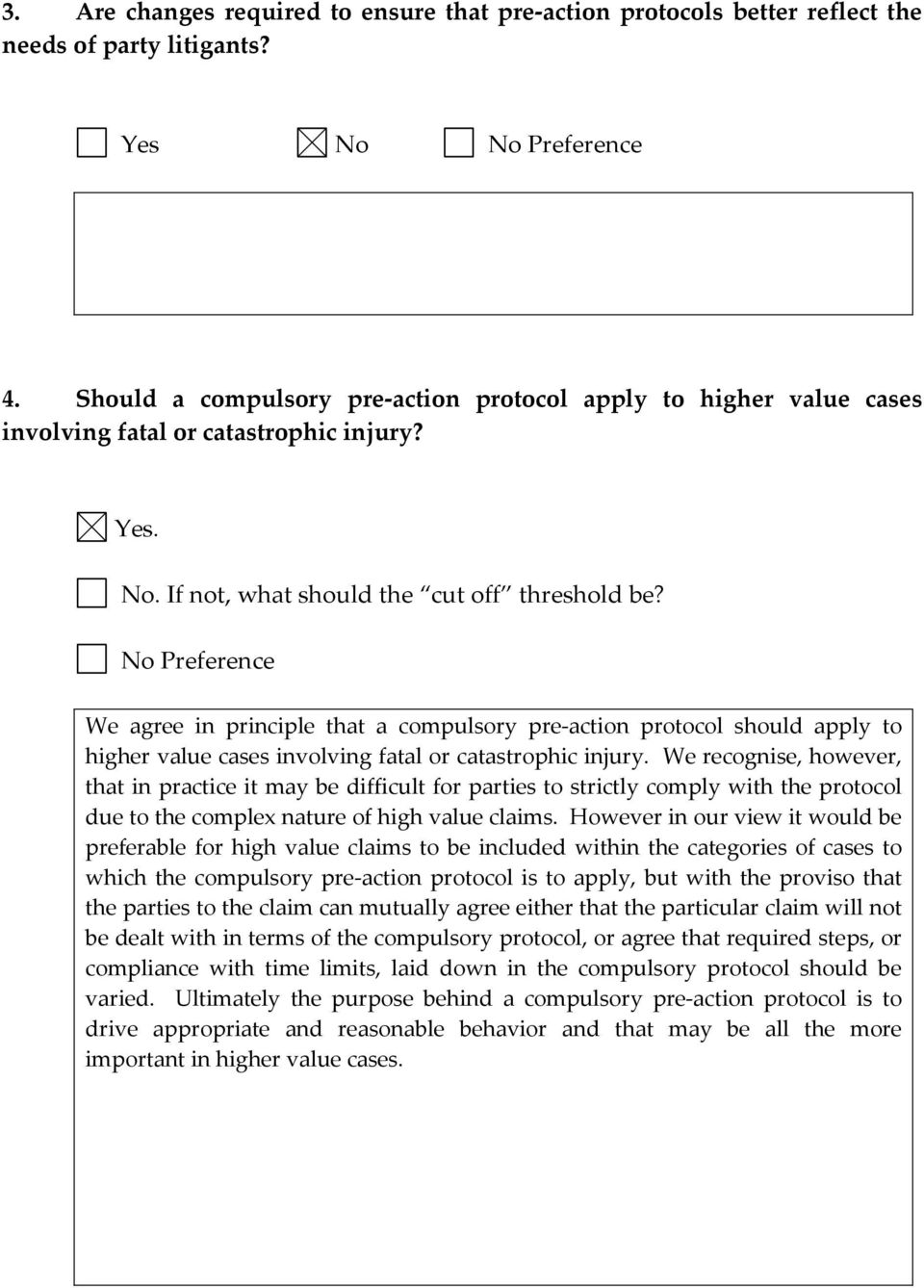 No Preference We agree in principle that a compulsory pre-action protocol should apply to higher value cases involving fatal or catastrophic injury.