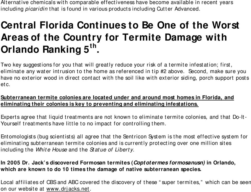 Two key suggestions for you that will greatly reduce your risk of a termite infestation; first, eliminate any water intrusion to the home as referenced in tip #2 above.