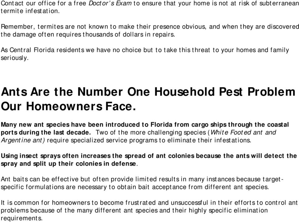 As Central Florida residents we have no choice but to take this threat to your homes and family seriously. Ants Are the Number One Household Pest Problem Our Homeowners Face.