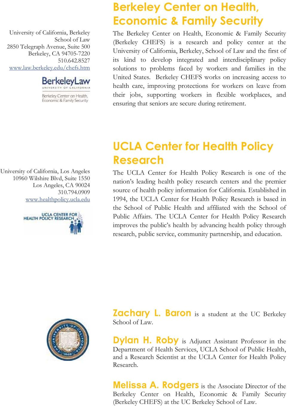 Berkeley, School of Law and the first of its kind to develop integrated and interdisciplinary policy solutions to problems faced by workers and families in the United States.