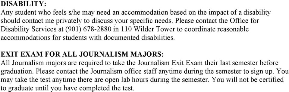 EXIT EXAM FOR ALL JOURNALISM MAJORS: All Journalism majors are required to take the Journalism Exit Exam their last semester before graduation.