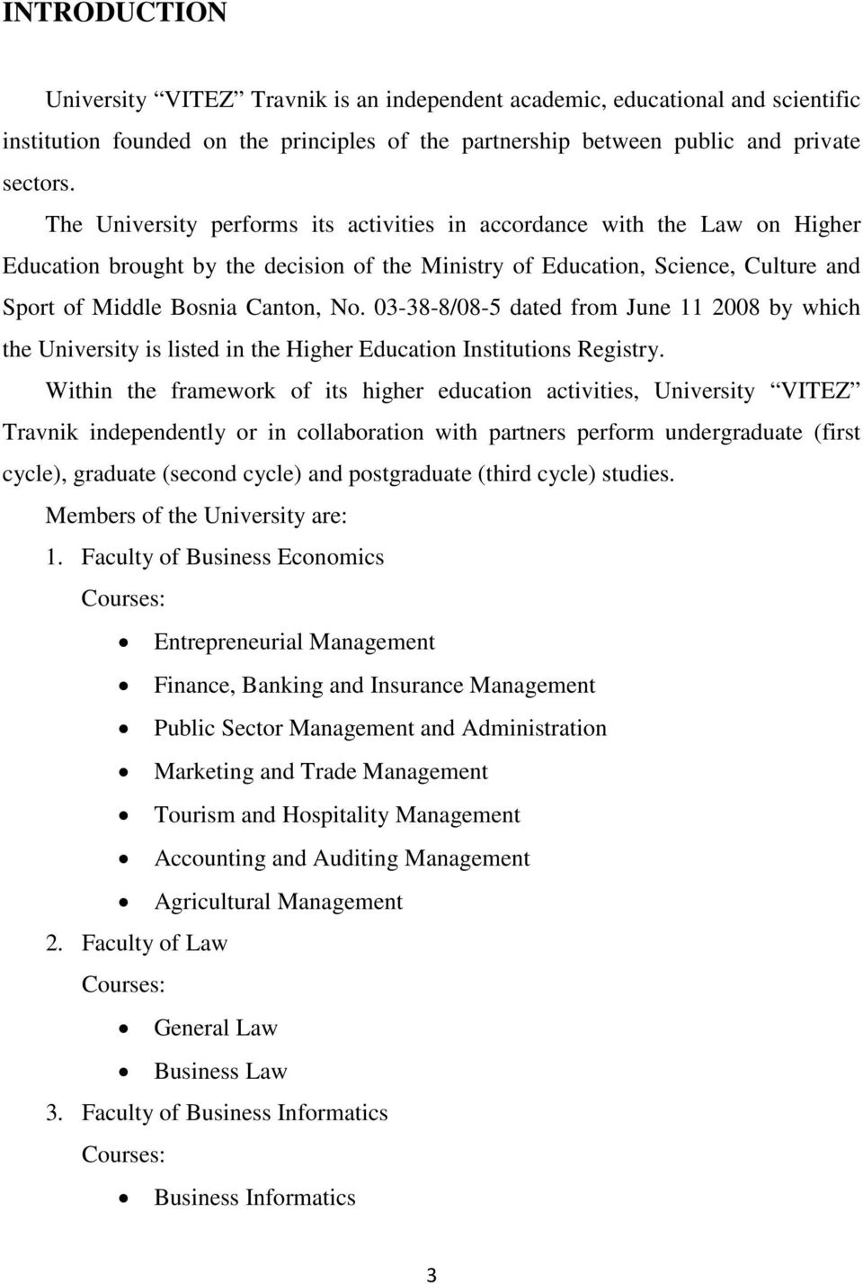 03-38-8/08-5 dated from June 11 2008 by which the University is listed in the Higher Education Institutions Registry.