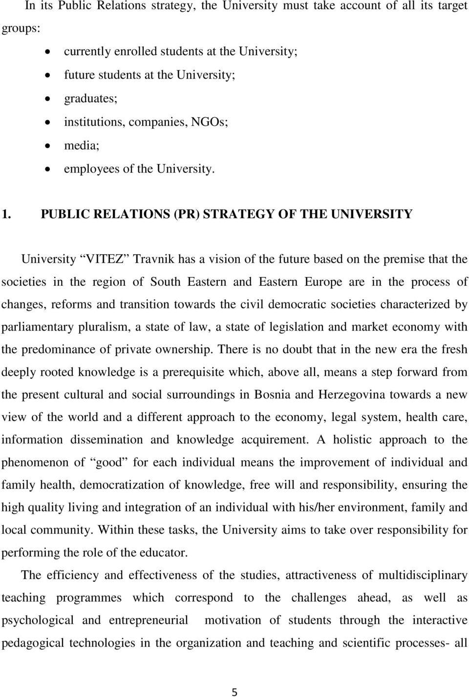 PUBLIC RELATIONS (PR) STRATEGY OF THE UNIVERSITY University VITEZ Travnik has a vision of the future based on the premise that the societies in the region of South Eastern and Eastern Europe are in