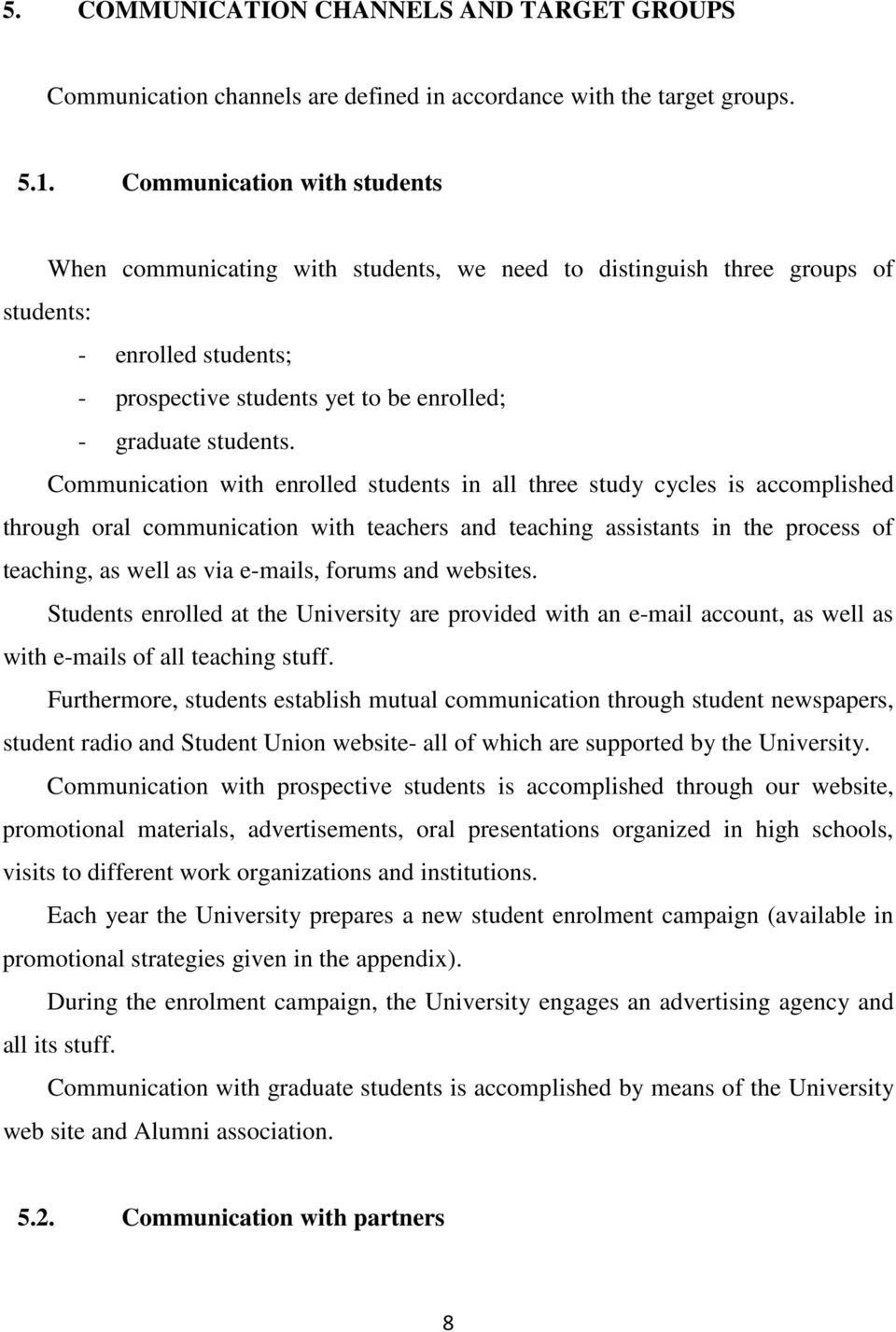 Communication with enrolled students in all three study cycles is accomplished through oral communication with teachers and teaching assistants in the process of teaching, as well as via e-mails,