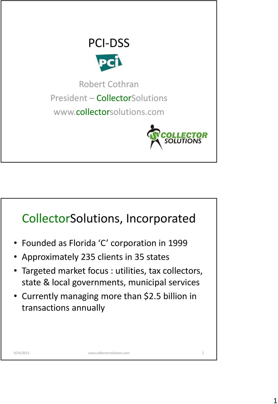 clients in 35 states Targeted market focus : utilities, tax collectors, state & local governments,