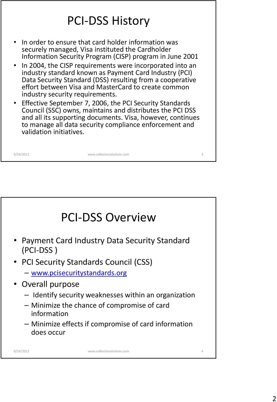 common industry security requirements. Effective September 7, 2006, the PCI Security Standards Council (SSC) owns, maintains and distributes the PCI DSS and all its supporting documents.