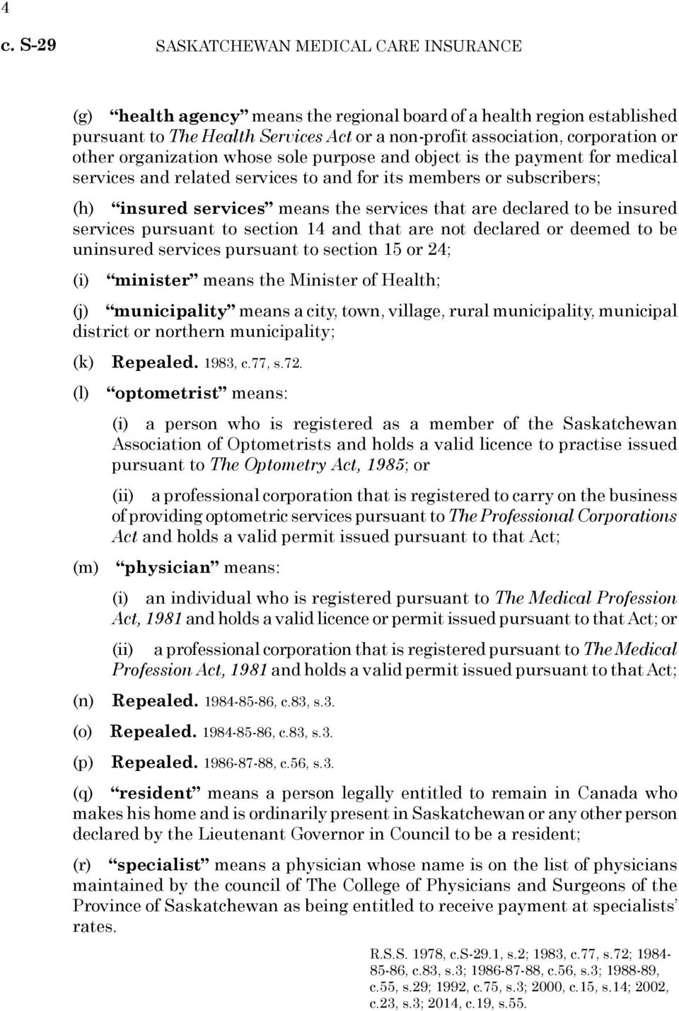 declared to be insured services pursuant to section 14 and that are not declared or deemed to be uninsured services pursuant to section 15 or 24; (i) minister means the Minister of Health; (j)