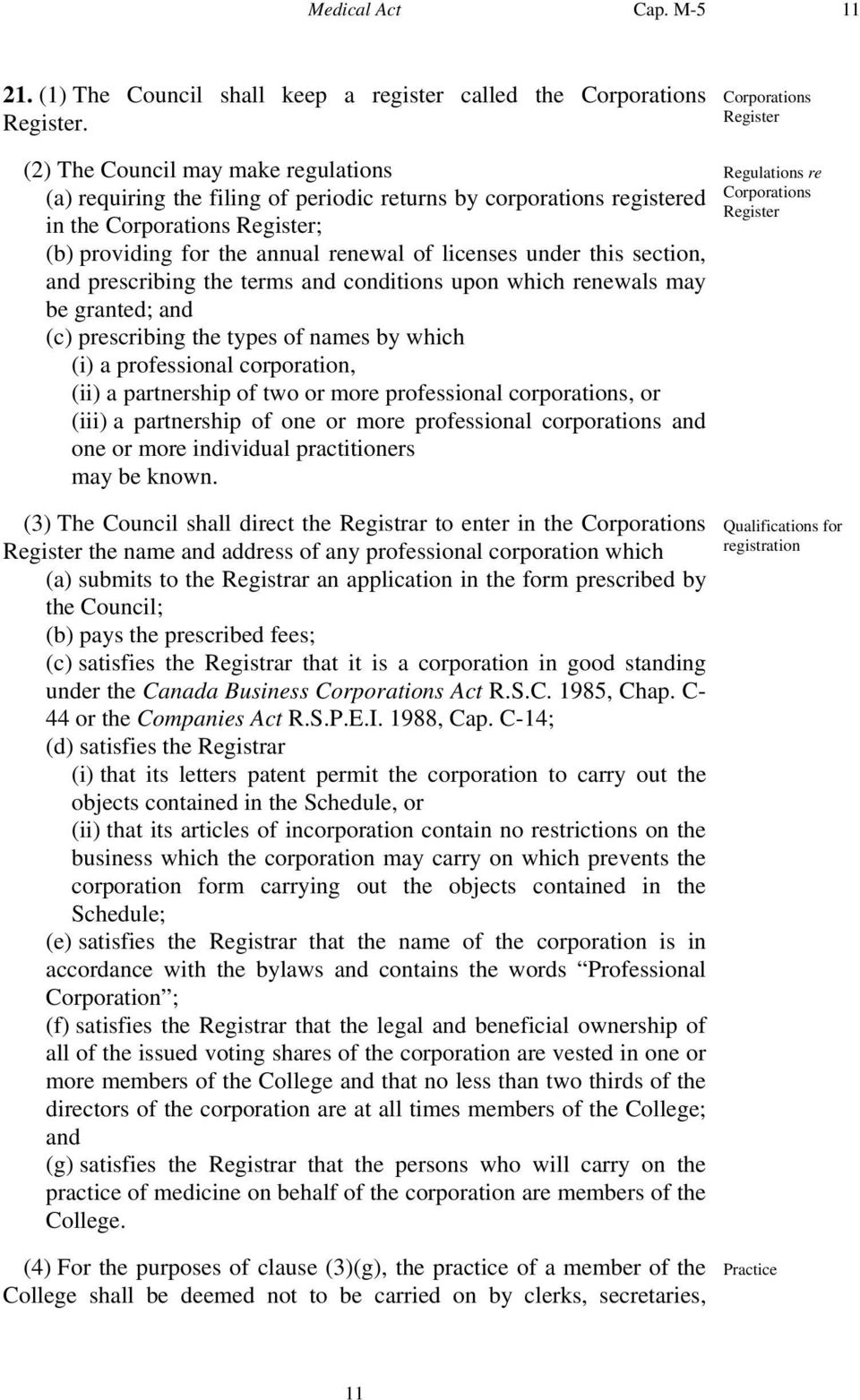 of licenses under this section, and prescribing the terms and conditions upon which renewals may be granted; and (c) prescribing the types of names by which (i) a professional corporation, (ii) a
