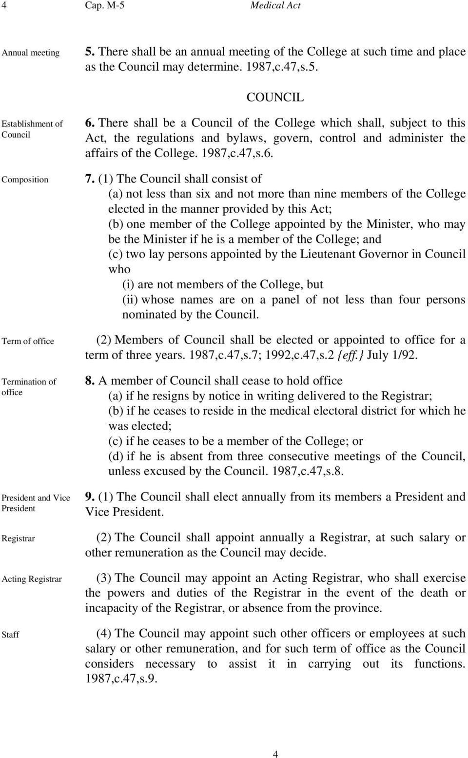 (1) The Council shall consist of (a) not less than six and not more than nine members of the College elected in the manner provided by this Act; (b) one member of the College appointed by the