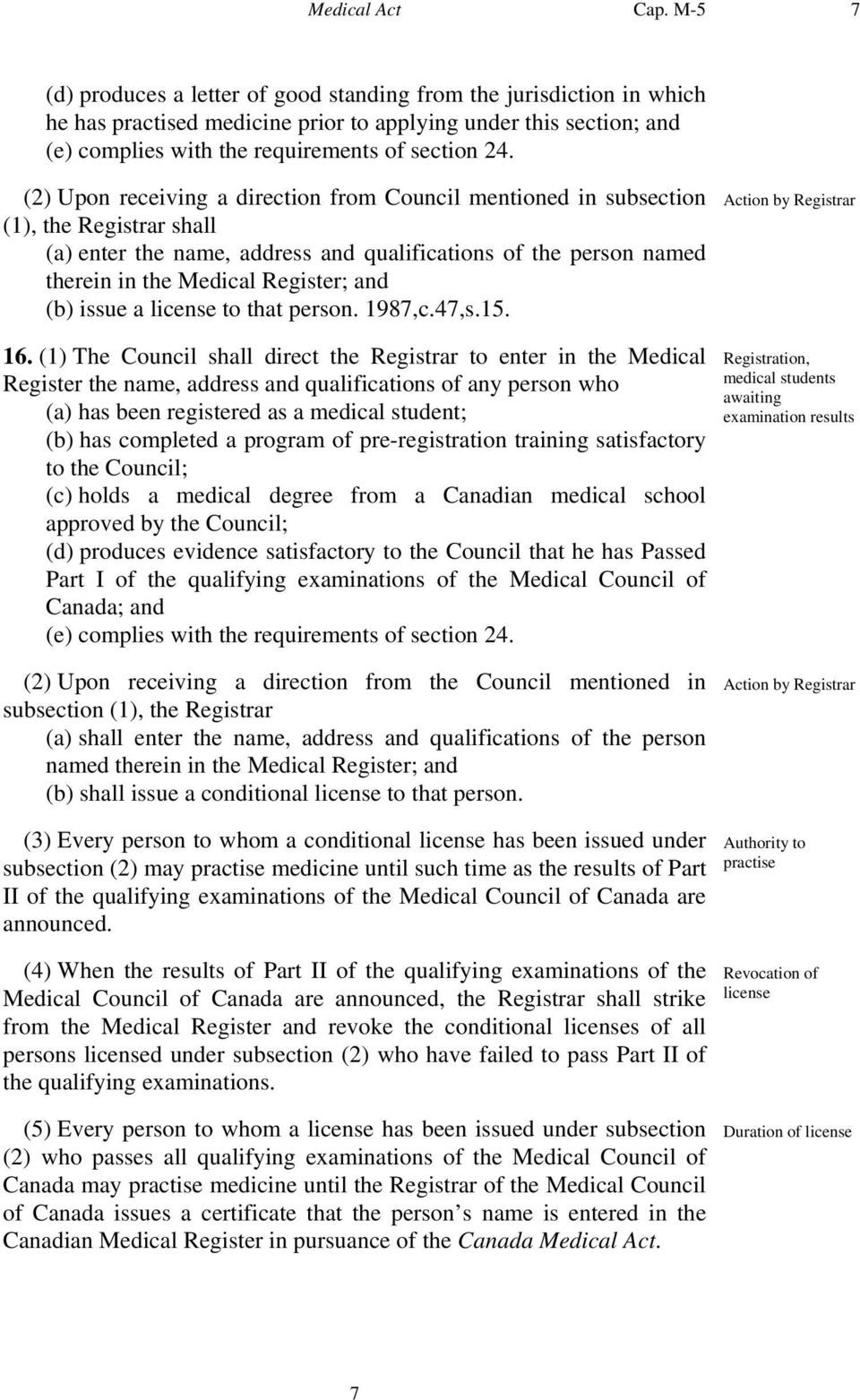 (2) Upon receiving a direction from Council mentioned in subsection (1), the Registrar shall (a) enter the name, address and qualifications of the person named therein in the Medical Register; and