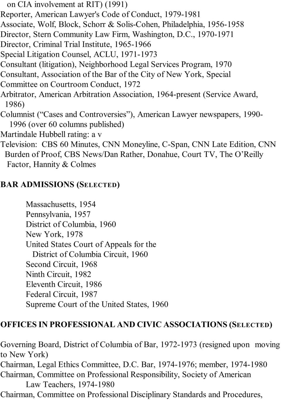 , 1970-1971 Director, Criminal Trial Institute, 1965-1966 Special Litigation Counsel, ACLU, 1971-1973 Consultant (litigation), Neighborhood Legal Services Program, 1970 Consultant, Association of the