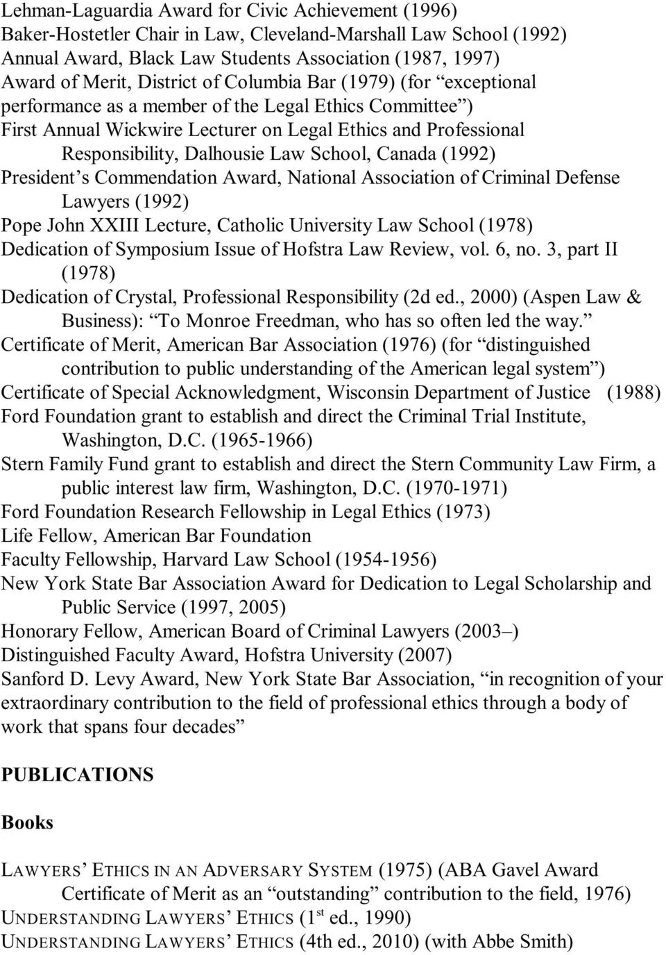 School, Canada (1992) President s Commendation Award, National Association of Criminal Defense Lawyers (1992) Pope John XXIII Lecture, Catholic University Law School (1978) Dedication of Symposium