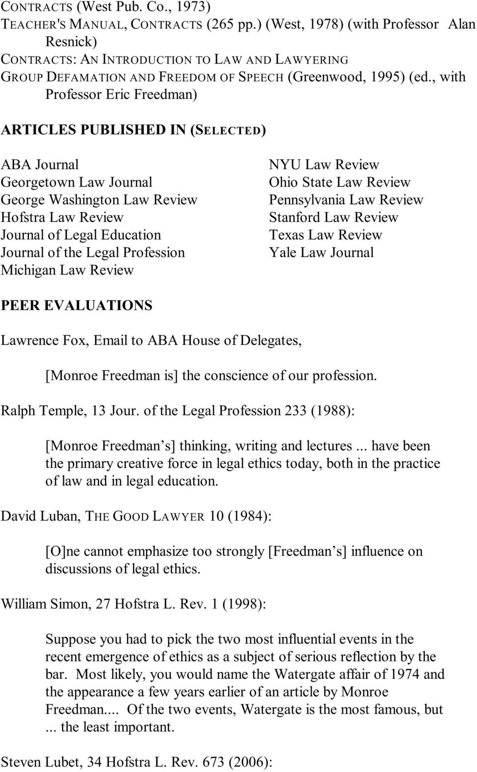 , with Professor Eric Freedman) ARTICLES PUBLISHED IN (SELECTED) ABA Journal NYU Law Review Georgetown Law Journal Ohio State Law Review George Washington Law Review Pennsylvania Law Review Hofstra