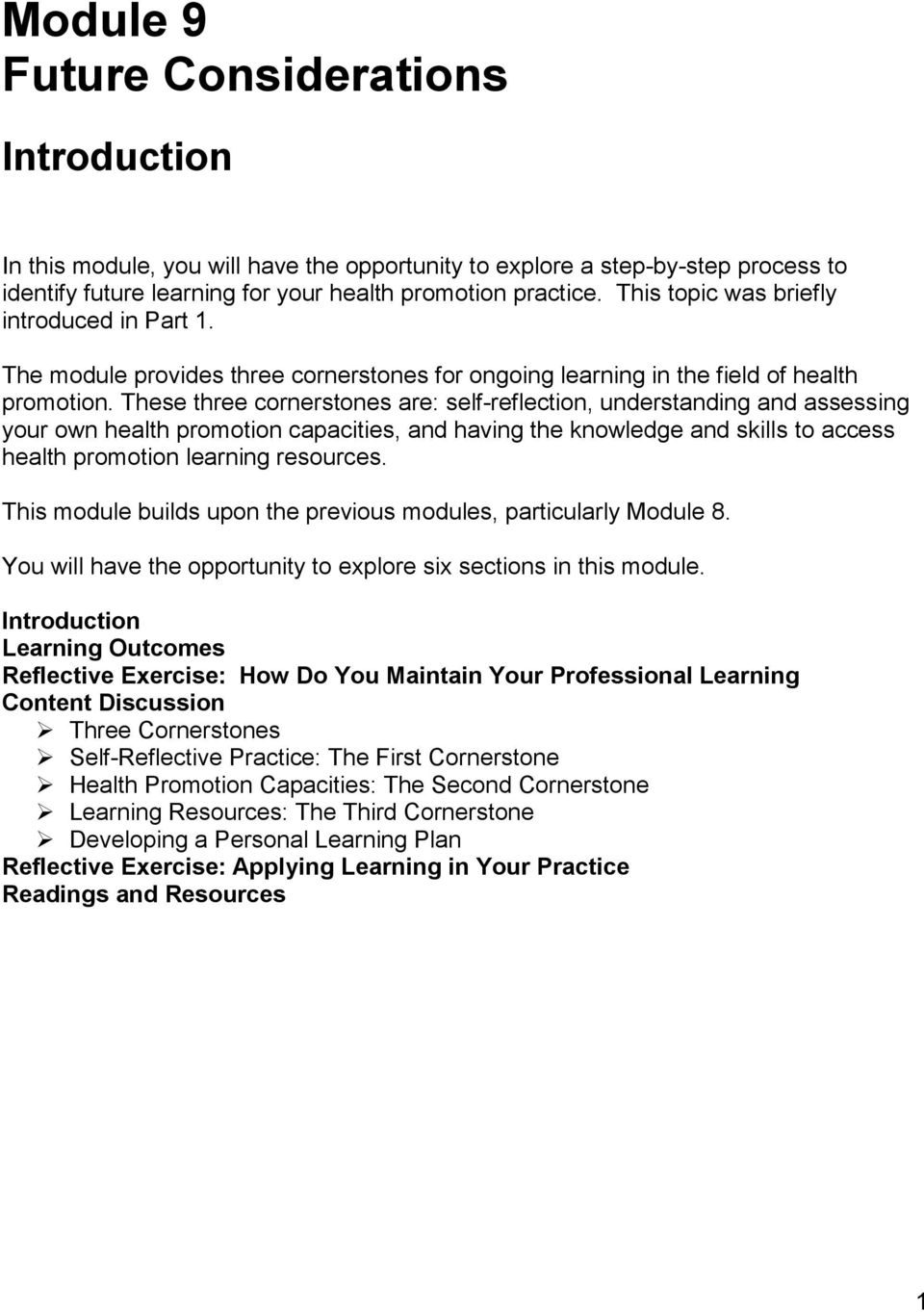 These three cornerstones are: self-reflection, understanding and assessing your own health promotion capacities, and having the knowledge and skills to access health promotion learning resources.