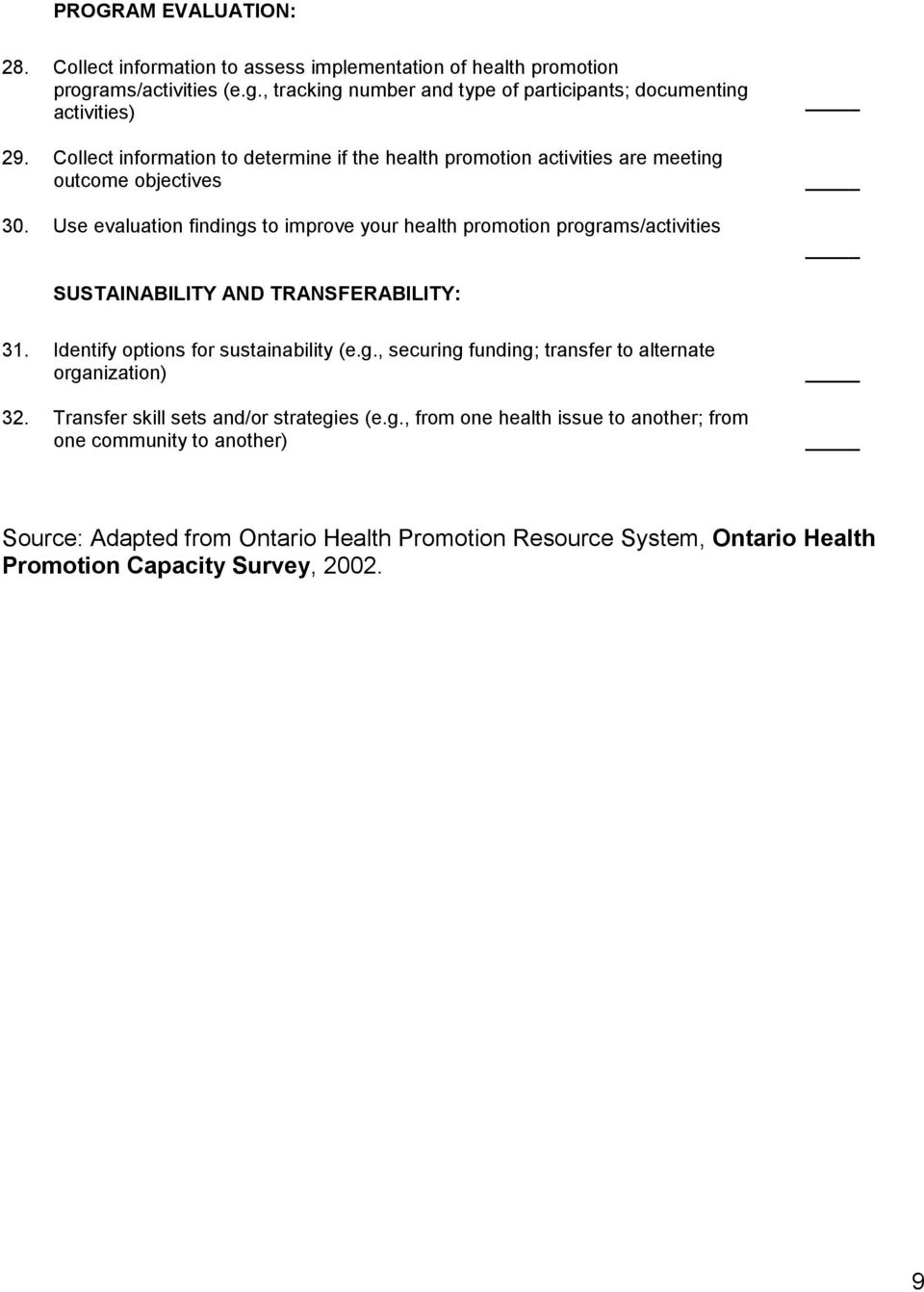 Use evaluation findings to improve your health promotion programs/activities SUSTAINABILITY AND TRANSFERABILITY: 31. Identify options for sustainability (e.g., securing funding; transfer to alternate organization) 32.