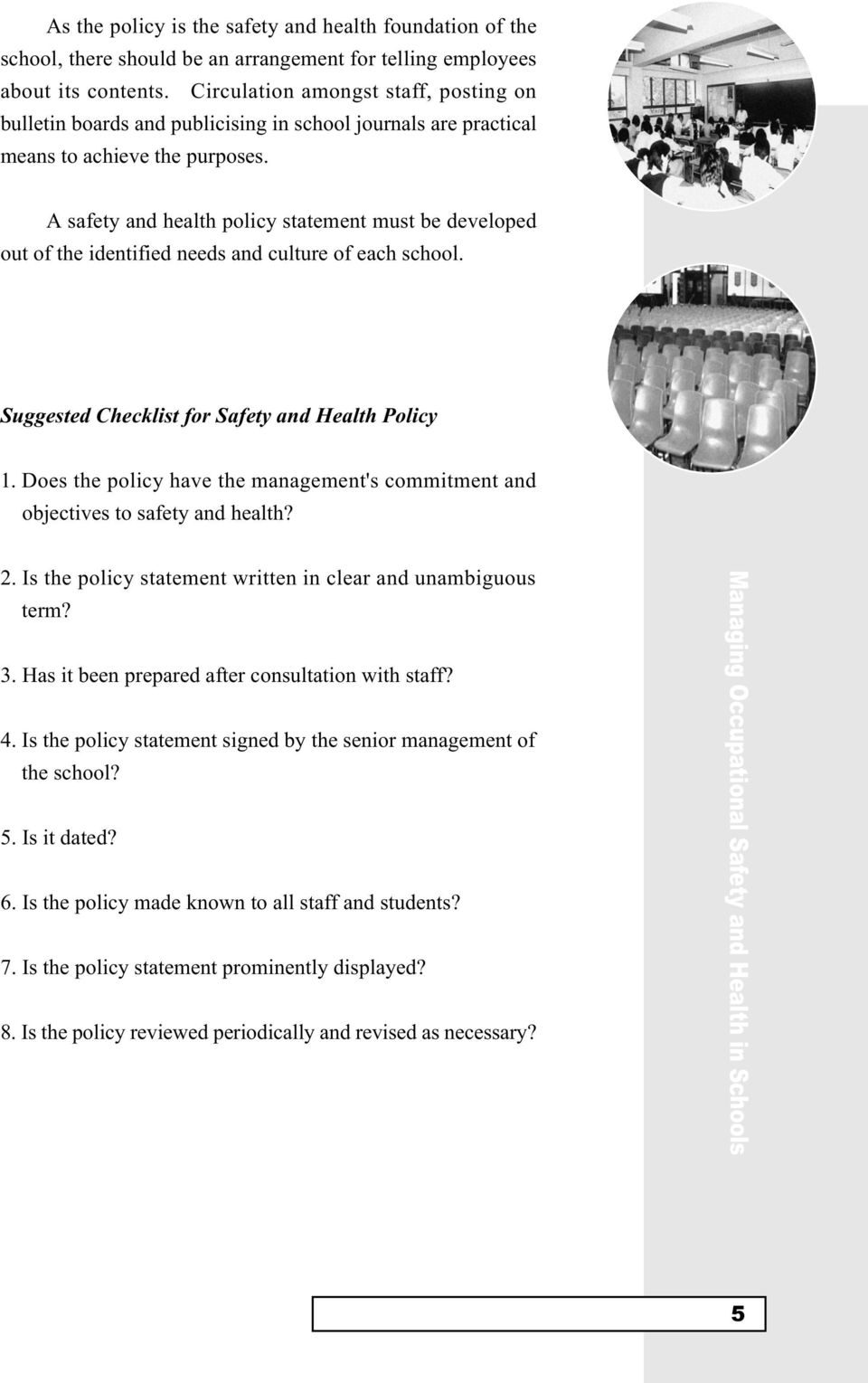 A safety and health policy statement must be developed out of the identified needs and culture of each school. Suggested Checklist for Safety and Health Policy 1.