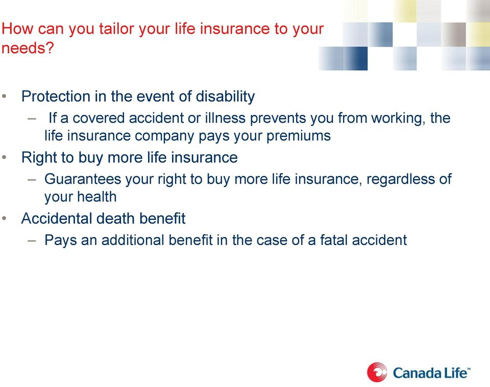 the life insurance company pays your premiums Right to buy more life insurance Guarantees your