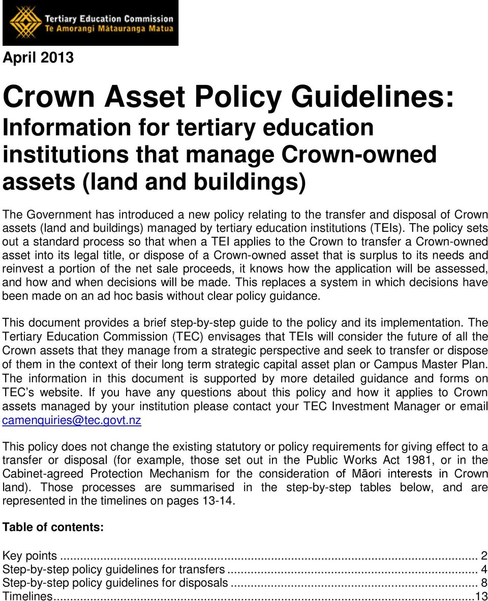 The policy sets out a standard process so that when a TEI applies to the Crown to transfer a Crown-owned asset into its legal title, or dispose of a Crown-owned asset that is surplus to its needs and