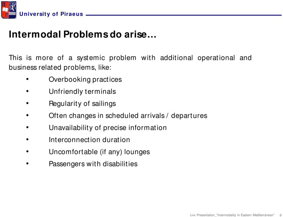 of sailings Often changes in scheduled arrivals / departures Unavailability of precise