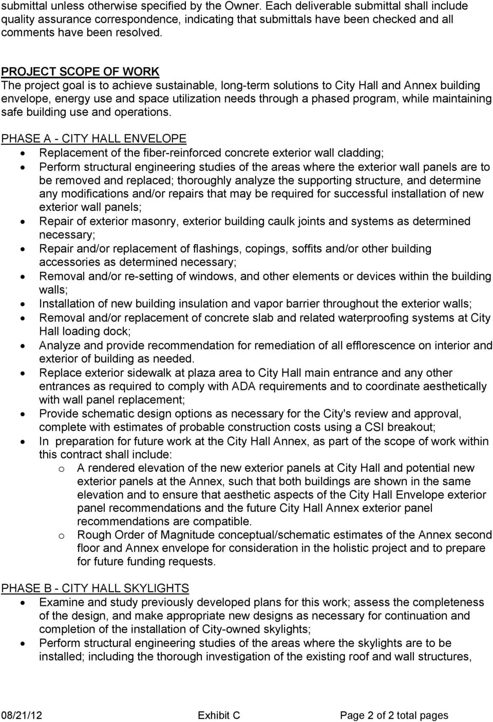 PROJECT SCOPE OF WORK The project goal is to achieve sustainable, long-term solutions to City Hall and Annex building envelope, energy use and space utilization needs through a phased program, while