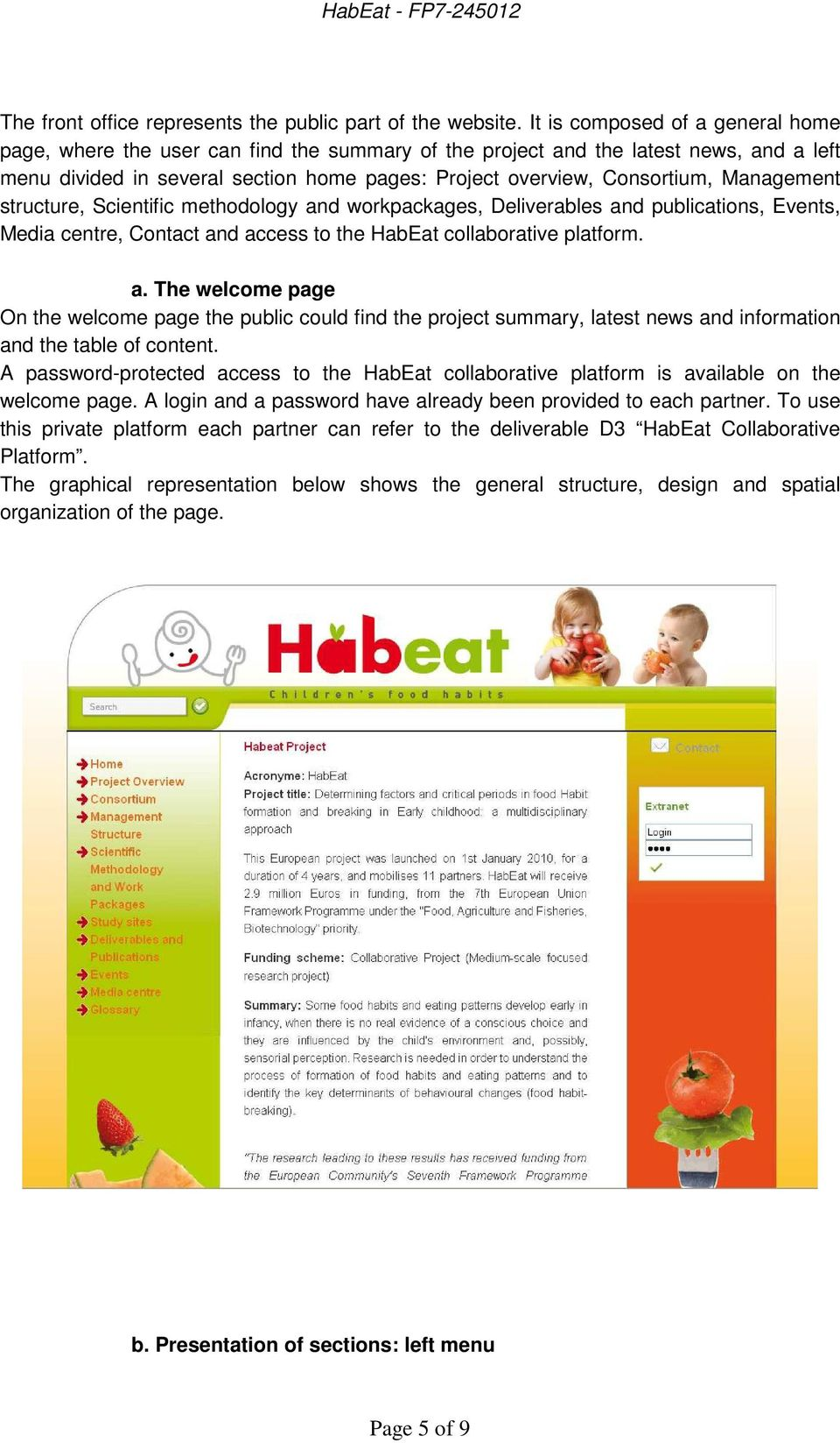 Management structure, Scientific methodology and workpackages, Deliverables and publications, Events, Media centre, Contact and access to the HabEat collaborative platform. a. The welcome page On the welcome page the public could find the project summary, latest news and information and the table of content.