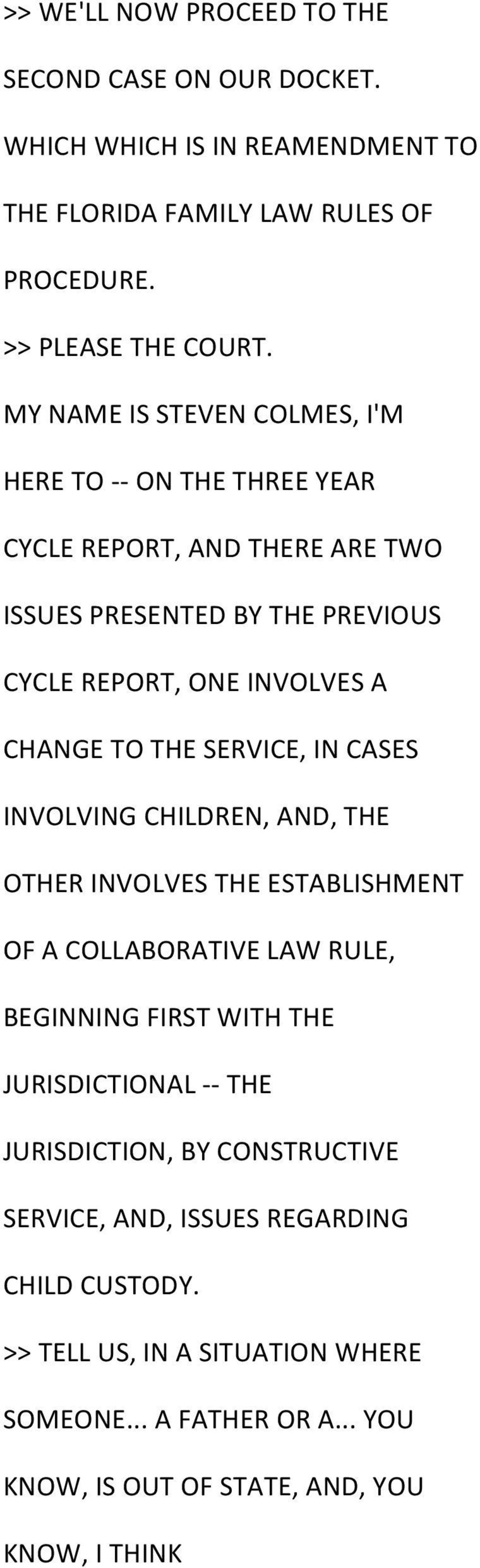 THE SERVICE, IN CASES INVOLVING CHILDREN, AND, THE OTHER INVOLVES THE ESTABLISHMENT OF A COLLABORATIVE LAW RULE, BEGINNING FIRST WITH THE JURISDICTIONAL - - THE